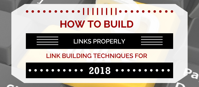 How To Build Links Properly - Link Building Techniques In 20
